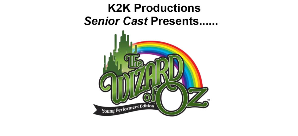 K2K Productions Senior Cast Presents The Wizard of Oz